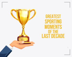 Greatest sporting moments of the last decade