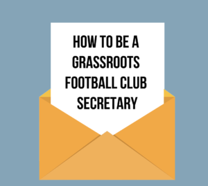 how to be a Grassroots Football club secretary