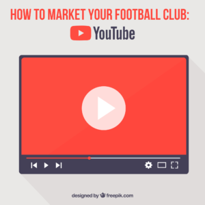 How to market your football club: YouTube